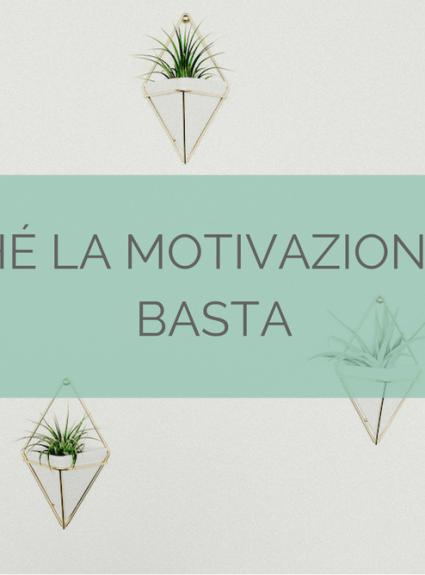 Perché la motivazione non basta