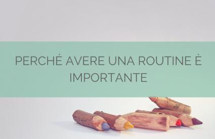 Perché avere una routine è importante
