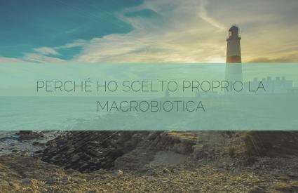 Perché ho scelto proprio la macrobiotica