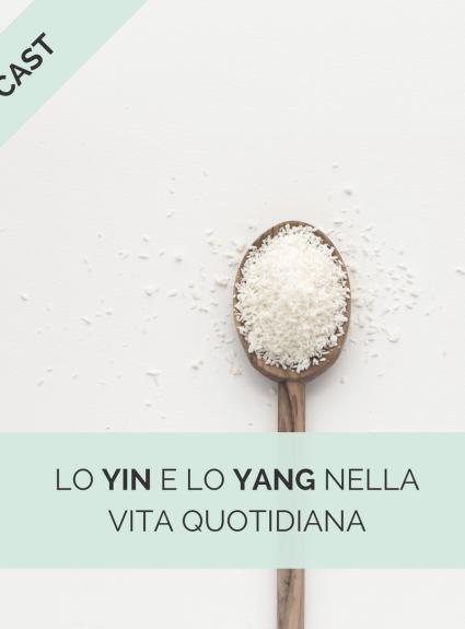 Episodio #11 – Lo Yin e lo Yang nella vita quotidiana