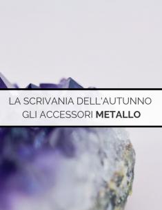 La scrivania dell'autunno - Accessori Metallo