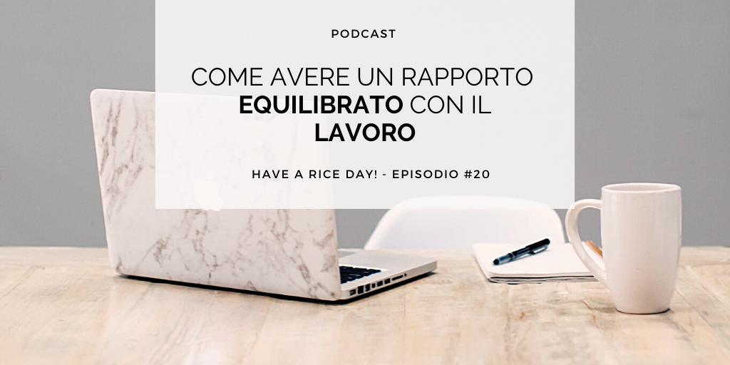 Episodio #20 – Come avere un rapporto equilibrato con il lavoro